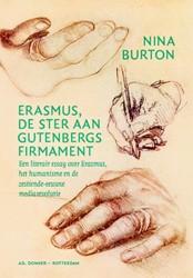 Erasmus, de ster aan Gutenbergs firmamen -een literair essay over Erasmu s, het humanisme en de zestien Burton, Nina