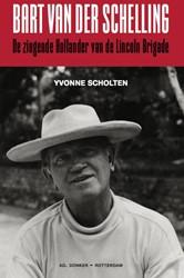 Bart van der Schelling - De zingende Hol -de zingende Hollander van de L incoln Brigade Scholten, Yvonne