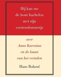 Hij kan me de bout hachelen met zijn vor -over Anna Karenina en de kunst van het vertalen Boland, Hans