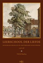 LEERSCHOOL DER LIEFDE -BURGERLIJK DRAMA EN DE AMSTERD AMSE SCHOUWBURG 1738-1788. GES MATTHEIJ, T.M.M.