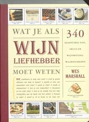 Wat je als wijnliefhebber moet weten -334 ESSENTIëLE TIPS, TRUCS EN WIJNWETENSWAARDIGHEDEN Marshall, W.