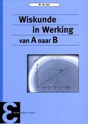 Wiskunde in werking -van a naar b Gee, M. de