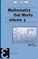 Mathematics that Works -vectors and Matrices Applied Gee, Maarten de