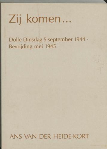 Zij komen... -Dolle Dinsdag 5 september 1944 - bevrijding 5 mei 1945 Heide-Kort, A. van der
