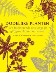 Dodelijke planten -Een fascinerende reis langs de giftigste planten ter wereld Dauncey, Elizabeth A.