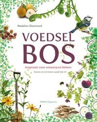 Voedselbos -Inspiratie voor ontwerp en beh eer van tuinen en terreinen va Oostwoud, Madelon