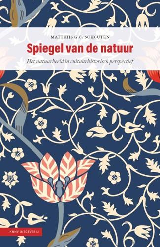 Spiegel van de natuur -Het natuurbeeld in cultuurhist orisch perspectief Schouten, Matthijs G.C.