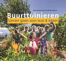 Buurttuinieren - tuinieren & groen i -samen gaan voor leuk & lek Kouwenhoven, Peter
