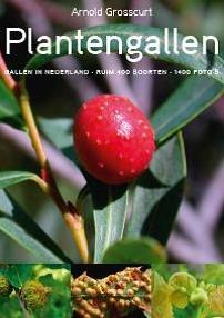 Plantengallen -gallen in Nederland - ruim 400 soorten - 1400 foto's Grosscurt, Arnold