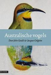 Australische vogels - John Gould - vogel -door John Gould & Jacques goire met een voorwoord van Re Binsbergen, Jip