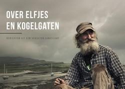 Over elfjes en kogelgaten - wereldreizig -berichten uit een vergeten lan dschap Bundel, Anneke de