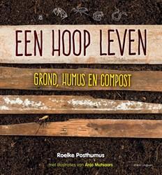 Een hoop leven - compost, biologisch tui -grond, humus en compost Posthumus, Roelke