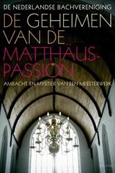 DE GEHEIMEN VAN DE MATTHAUS-PASSION -AMBACHT EN MYSTIEK VAN EEN MEE STERWERK STICHTING DE NEDERLANDSE BACHV