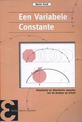 Epsilon uitgaven Een Variabele Constante -historische en didactische asp ecten van de Analyse op school Kindt, Martin