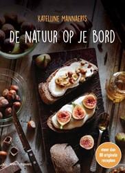 De natuur op je bord -Meer dan 80 originele recepten met ingredienten die je zoma Mannaerts, Katelijne