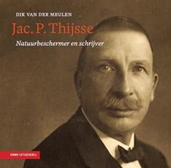 Jac. P. Thijsse - natuurbeschermer en sc Meulen, Dik van der