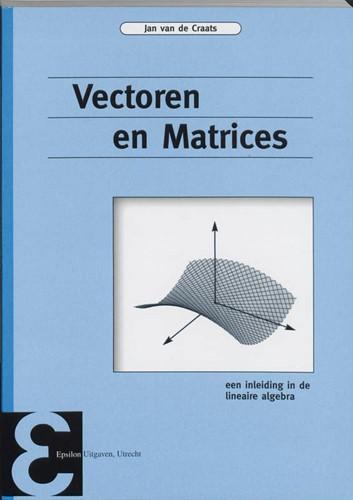 Vectoren en matrices -een inleiding in de lineaire a lgebra Craats, Jan van de