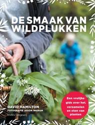 De smaak van wildplukken -Een vrolijke gids voor het ver zamelen en eten van planten Hamilton, David