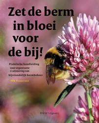 Zet de berm in bloei voor de bij! -Praktische handleiding voor or ganisatie & uitvoering van IVN Westerveld