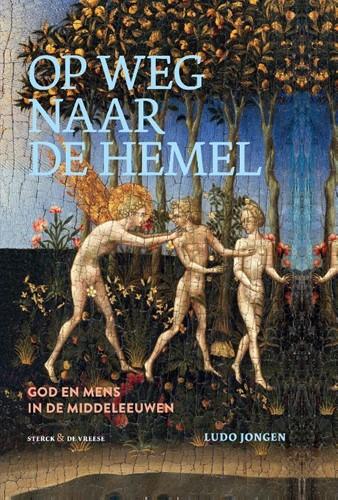 Op weg naar de hemel -God en de mens in de middeleeu wen Jongen, Ludo