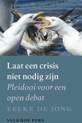 Laat een crisis niet nodig zijn -een pleidooi voor een open deb at Jong, Eelke de