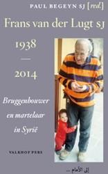 Frans van der LugtSJ, 1938-2014 -bruggenbouwer en martelaar in Syrie