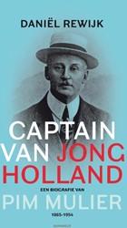 Captain van Jong Holland -een biografie van Pim Mulier 1 865-1954 Rewijk, Daniel
