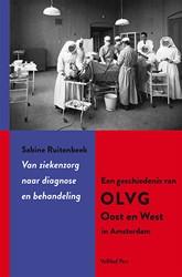 Van ziekenzorg naar diagnose en behandel -een geschiedenis van OLVG Oost en West in Amsterdam Ruitenbeek, Sabine