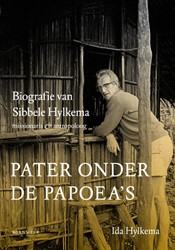 Pater onder de Papoea's -Biografie van Sibbele Hylkema missionaris & antropoloog Hylkema, Ida