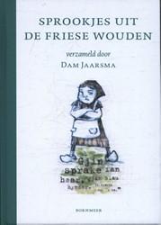 Sprookjes uit de Friese Wouden -verzameld door Dam Jaarsma Jaarsma, Dam