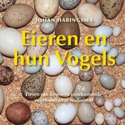 Eieren en hun vogels -eieren van de meest voorkomend e vogelsoorten in Nederland Haringsma, Johan