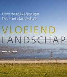 Vloeiend landschap. Over de toekomst van -over de toekomst van het Fries e landschap Ruyter, Peter de