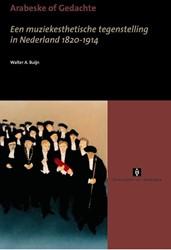 UVA PROEFSCHRIFTEN ARABESKE OF GEDACHTE -EEN MUZIEKESTHETISCHE TEGENSTE LLING IN NEDERLAND 1820-1914 BUIJN, W.