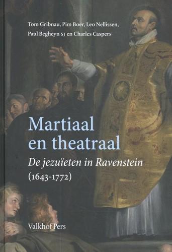 Martiaal en theatraal -De jezuieten in Ravenstein (1 643-1772 Gribnau, Tom