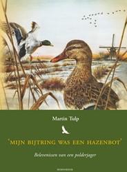 Mijn bijtring was een hazenbot -belevenissen van een polderjag er Tulp, Martin
