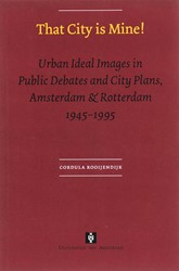 That city is mine ! -urban ideal images in public d ebates and city plans, Amsterd Rooijendijk, Cordula