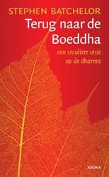 Terug naar de Boeddha -een seculiere visie op de dhar ma Bachelor, Stephen