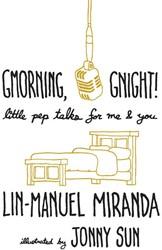 Gmorning, Gnight! -Little Pep Talks for Me & Miranda, Lin-Manuel