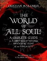 The World of All Souls -A Complete Guide to A Discover y of Witches, Shadow of Night Harkness, Deborah