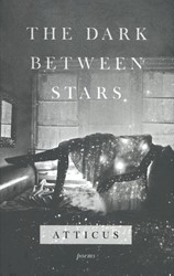 Dark Between Stars Poetry, Atticus