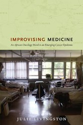 Improvising Medicine -An African Oncology Ward in an Emerging Cancer Epidemic Livingston, Julie
