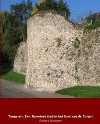 TONGEREN. EEN ROMEINSE STAD IN HET LAND -EEN ROMEINSE STAD IN HET LAND VAN DE TUNGRI NOUWEN, ROBERT