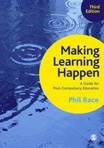 Making Learning Happen -A Guide for Post-Compulsory Ed ucation Race, Phil