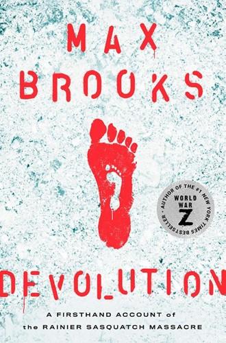 Devolution -A Firsthand Account of the Rai nier Sasquatch Massacre Max Brooks