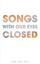 Songs With Our Eyes Closed White, Tyler Kent