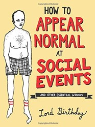 How to Appear Normal at Social Events -And Other Essential Wisdom Birthday, Lord