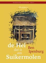 De hel dat is een suikermolen -Winti, Rastafari en de godsdie nst van de Inheemsen Ipenburg, Ben