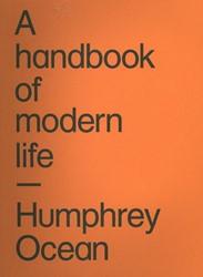 A HANDBOOK OF MODERN LIFE -HUMPHREY OCEAN OCEAN, HUMPHREY