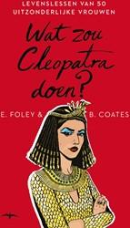 Wat zou Cleopatra doen? & Beth Coates, Elizabeth Foley