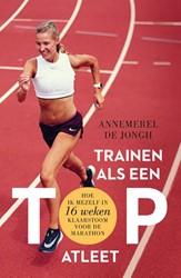 Trainen als een topatleet -Hoe ik me in 16 weken klaarsto om voor de marathon Jongh, Annemerel de